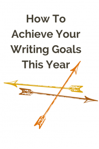 How to Achieve Your Writing Goals This Year